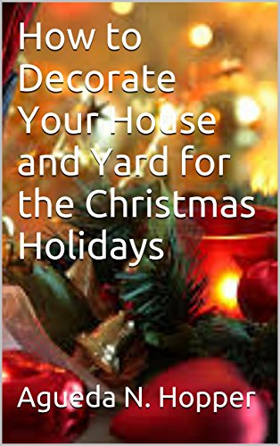 How to Decorate Your House and Yard for the Christmas Holidays