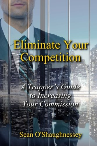 Eliminate Your Competition: A Trapper's Guide to Increasing Your Commission ebook