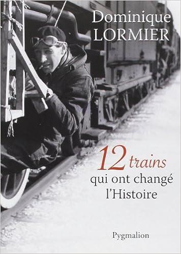 12 trains qui ont changé l'Histoire de Dominique Lormier