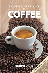 A COFFEE LOVER`S GUIDE to COFFEE - B&W edition from CreateSpace Independent Publishing Platform