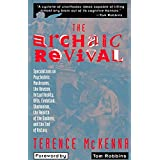 The Archaic Revival: Speculations on Psychedelic Mushrooms, the Amazon, Virtual Reality, UFOs, Evolution, Shamanism, the Rebi