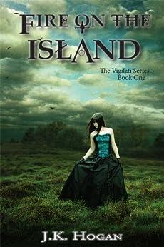Fire On The Island (The Vigilati Series Book 1) by [Hogan, J.K.]