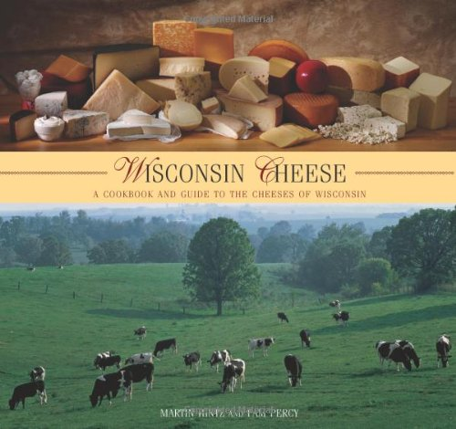 Wisconsin Cheese: A Cookbook And Guide To The Cheeses Of Wisconsin by Martin Hintz, Pam Percy