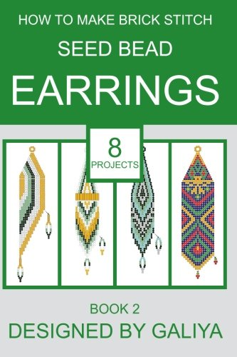 Bead Stitch - How to make brick stitch seed bead earrings. Book 2: 8 projects (Volume 2)