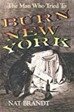 The Man Who Tried to Burn New York, Nat Brandt, 0815602073