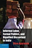 img - for Informal Labor, Formal Politics, and Dignified Discontent in India (Cambridge Studies in Contentious Politics) book / textbook / text book