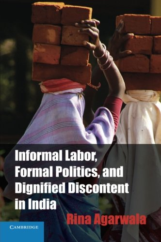 Informal Labor, Formal Politics, and Dignified Discontent in India (Cambridge Studies in Contentious Politics)