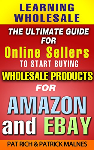 Learning Wholesale: The Ultimate Guide For Online Sellers To Start Buying Wholesale Products For Amazon & Ebay]()