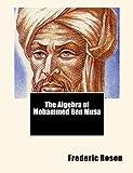 The Algebra of Mohammed Ben Musa, Frederic Rosen, Mohammed Ben Musa, 1460932021