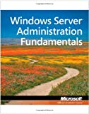 Exam 98-365 MTA Windows Server Administration Fundamentals (Microsoft Official Academic Course)