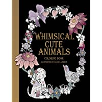 Whimsical Cute Animals Coloring Book: Whimsical Cute Animals Coloring Books for Adults Relaxation (Flowers, Gardens and Cute Animals)