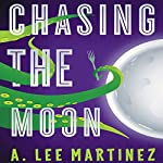 Chasing the Moon   A. Lee Martinez