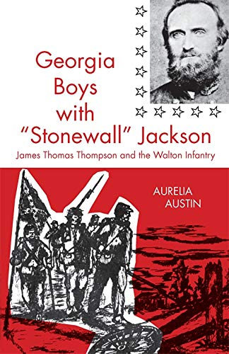 Georgia Boys with Stonewall Jackson: James Thomas Thompson and the Walton Infantry