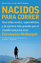 Nacidos para correr: Superatletas, una tribu oculta y la carrera más grande que el mundo nunca ha visto (Spanish Edition)