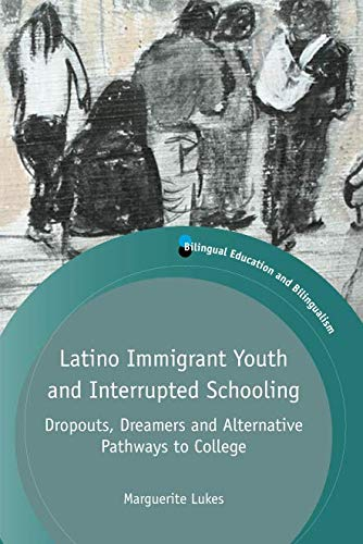 Latino Immigrant Youth and Interrupted Schooling (Bilingual Education & Bilingualism (100))