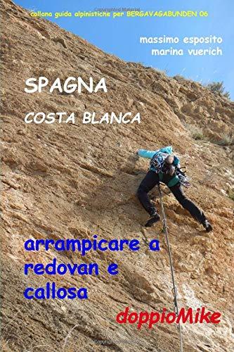 SPAGNA COSTA BLANCA - ARRAMPICARE A REDOVAN E CALLOSA ...