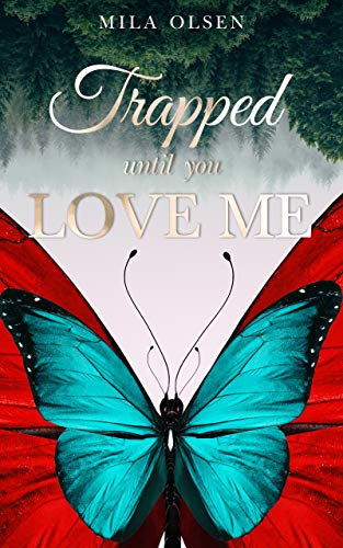 Trapped: Until You Love Me by Mila Olsen