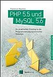 PHP 5.5 und MySQL 5.6: Ihr praktischer Einstieg in die Programmierung dynamischer Websites