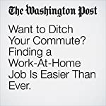 Want to Ditch Your Commute? Finding a Work-At-Home Job Is Easier Than Ever. | Elisabeth Leamy