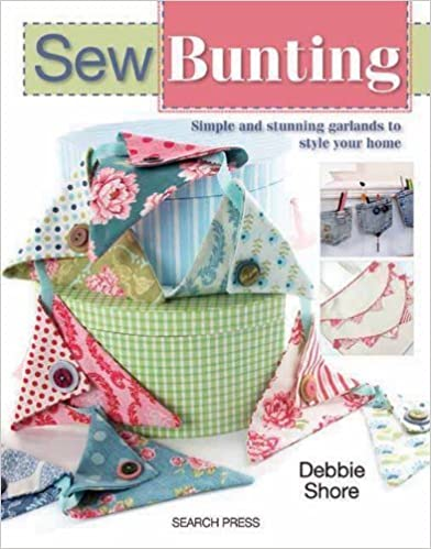 Book Sew Bunting: Simple and Stunning Garlands to Style Your Home by Debbie Shore (2013)