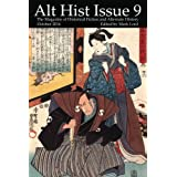Alt Hist Issue 9: The magazine of Historical Fiction and Alternate History (Volume 9)