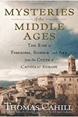 Mysteries of the Middle Ages: The Rise of Feminism, Science, and Art from the Cults of Catholic Europe (Hinges of History) Hardcover