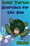 Baby Turtle Searches for the Sun: Children's Animal Bed Time Story (Beginner Early Readers (Preschool picture book) Good Night Story) (Volume 1)
