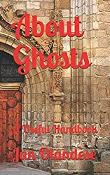 About Ghosts: A Useful Handbook