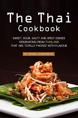 The Thai Cookbook: Sweet, Sour, Salty and Spicy Dishes Originating from Thailand That Are Totally Packed with Flavour by Daniel Humphreys