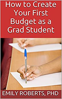 How to Create Your First Budget as a Grad Student by [Roberts, Emily]