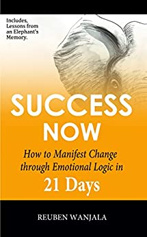 SUCCESS NOW: How to Manifest Change Through, Emotional-Logic in 21 DAYS by [Wanjala, Reuben]