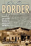 img - for On the Border: Society and Culture between the United States and Mexico (Latin American Silhouettes) book / textbook / text book