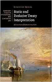 Static and Evolutive Treaty Interpretation (Cambridge Studies in International and Comparative Law)
