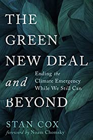 The Green New Deal and Beyond: Ending the Climate Emergency While We Still Can (City Lights Open Media)