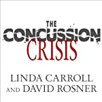 The Concussion Crisis: Anatomy of a Silent Epidemic | Linda Carroll,David Rosner
