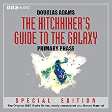 The Hitchhiker's Guide to the Galaxy: The Primary Phase (Dramatised) Radio/TV Program by Douglas Adams Narrated by Peter Jones, Simon Jones, Geoffrey McGivern, Mark Wing-Davey, Susan Sheridan, Stephen Moore