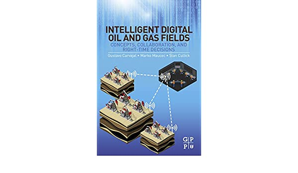 Intelligent Digital Oil and Gas Fields: Concepts, Collaboration, and Right-Time Decisions (English Edition) eBook: Gustavo Carvajal, Marko Maucec, ...