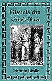 Glaucia the Greek Slave (Illustrated)