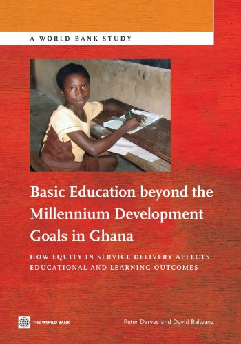 Search : Basic Education beyond the Millennium Development Goals in Ghana: How Equity in Service Delivery Affects Educational and Learning Outcomes (World Bank Studies)