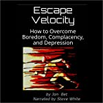 Escape Velocity: How to Overcome Boredom, Complacency, and Depression | Jon Bet