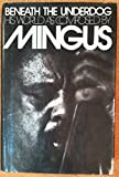 Beneath the Underdog; His World As Composed by Mingus, Mingus, Charles, 0394436229