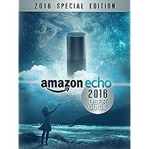Amazon Echo: 2016 User Guide: Unleash the Full Potential of Alexa (Amazon Echo User Guide)