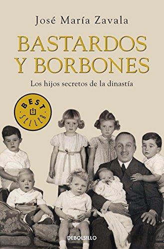 Descargar Libro Bastardos Y Borbones: Los Hijos Secretos De La Dinastía Jose Maria Zavala