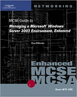 70-290: MCSE Guide to Managing a Microsoft Windows Server 2003 Environment, Enhanced (Networking (Course Technology))