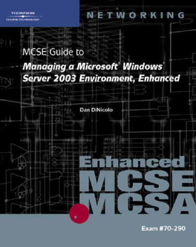 70-290: MCSE Guide to Managing a Microsoft Windows Server 2003 Environment, Enhanced (Networking (Course Technology)) Dan DiNicolo and Brian T. McCann