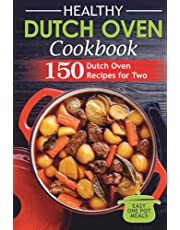 Healthy Dutch Oven Cookbook: 150 Dutch Oven Recipes for Two. Easy One Pot Meals.