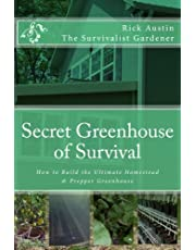 Secret Greenhouse of Survival: How to Build the Ultimate Homestead & Prepper Greenhouse