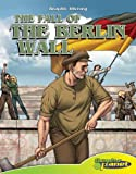 The Fall of the Berlin Wall (Graphic History (Graphic Planet))
