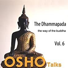 The Dhammapada Vol. 6: The Way of the Buddha Speech by  Osho Narrated by  Osho