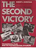 The Second Victory : The Marshall Plan and the Postwar Revival of Europe, Donovan, Robert J., 0819164984